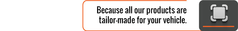 Because all our products are tailor-made for your vehicle.