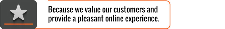 Because we value our customers and provide a pleasant online experience.