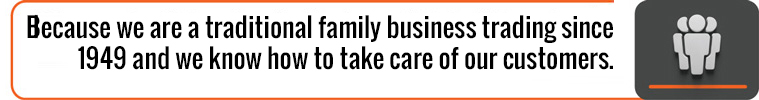 Because we are a traditional family business trading since 1949 and we know how to take care of our customers.